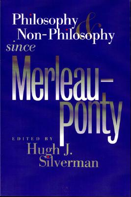 Image for Philosophy and Non-Philosophy since Merleau-Ponty (Studies in Phenomenology and Existential Philosophy)