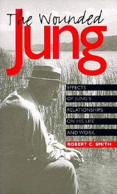 Image for The Wounded Jung: Effects of Jung's Relationships on His Life and Work (Psychosocial Issues)