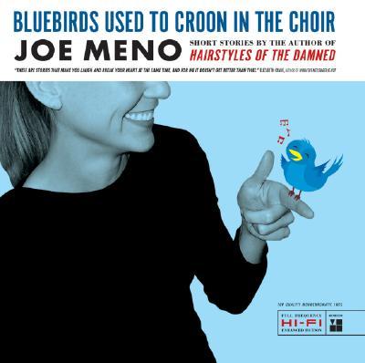 Bluebirds Used to Croon in the Choir: Stories, Meno, Joe