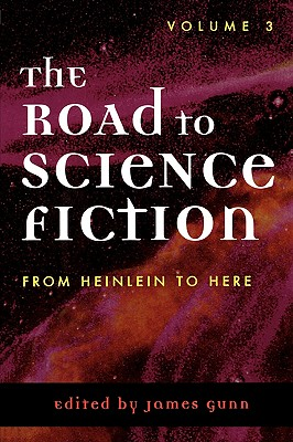 The Road to Science Fiction: From Heinlein to Here (Road to Science Fiction (Scarecrow Press)), Gunn, James
