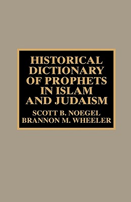 Image for Historical Dictionary of Prophets in Islam and Judaism (Historical Dictionaries of Religions, Philosophies, and Movements Series)