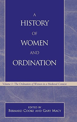 Image for A History of Women and Ordination, Vol. 1: The Ordination of Women in a Medieval Context