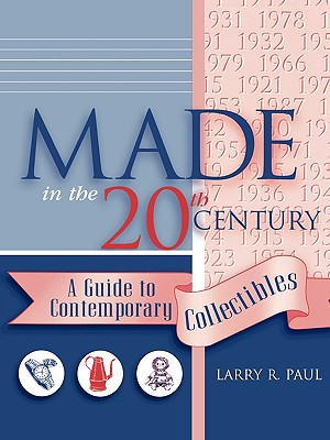 Made in the 20th Century; A Guide to Contemporary Collectibles, Paul, Larry