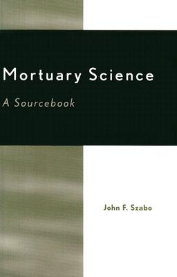 Mortuary Science: A Sourcebook, Szabo, John F.