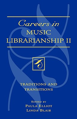 Careers in Music Librarianship II: Traditions and Transitions (Music Library Association Technical Reports) (v. II)