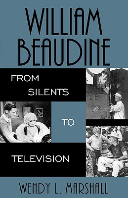 Image for William Beaudine: From Silents to Television (The Scarecrow Filmmakers Series)