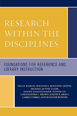 Image for Research Within the Disciplines : Foundations for Reference and Library Instruction