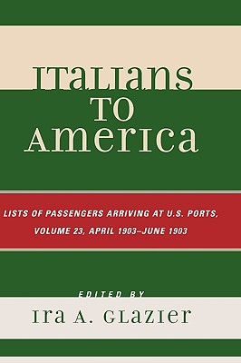 Image for Italians to America: April 1903 - June 1903: Lists of Passengers Arriving at U.S. Ports