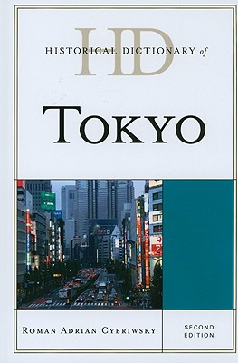 Historical Dictionary of Tokyo (Historical Dictionaries of Cities, States, and Regions), Cybriwsky, Roman