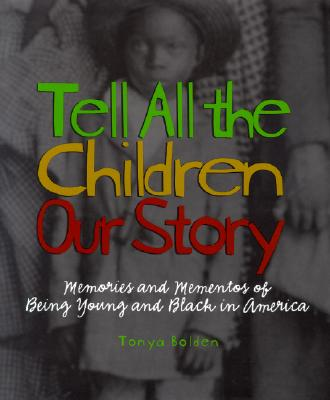 Tell All the Children Our Story: Memories and Mementos of Being Young and Black in America, Bolden, Tonya