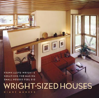 Image for Wright-Sized Houses: Frank Lloyd Wright's Solutions for Making Small Houses Feel Big