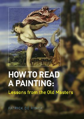 How To Read A Painting : Lessons From The Old Masters, PATRICK DE RYNCK