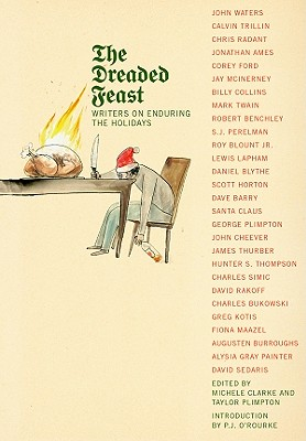 The Dreaded Feast: Writers on Enduring the Holidays, P.J. O'Rourke