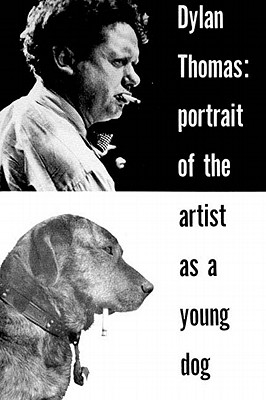 Image for Dylan Thomas: Portrait Of The Artist As A Young Dog