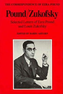 Pound/Zukofsky: Selected Letters of Ezra Pound and Louis Zukofsky, Pound, Ezra; Zukofsky, Louis; Ahearn, Barry (ed.)