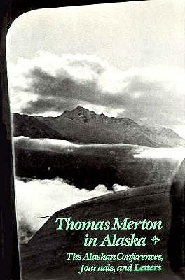 Image for Thomas Merton in Alaska: The Alaskan Conferences, Journals, and Letters