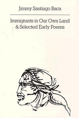 Immigrants in Our Own Land and Selected Early Poems, JIMMY SANTIAGO BACA