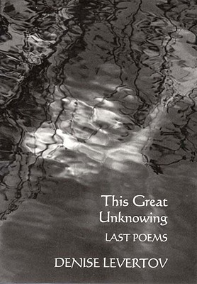 This Great Unknowing, Denise Levertov