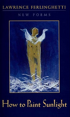 How to Paint Sunlight: Lyric Poems & Others (1997-2000), Ferlinghetti, Lawrence