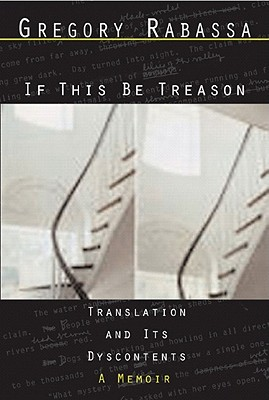 If This Be Treason, Translation and Its Dyscontents, A Memoir