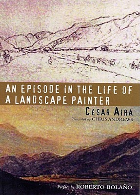 An Episode in the Life of a Landscape Painter (New Directions Paperbook), Aira, C�sar