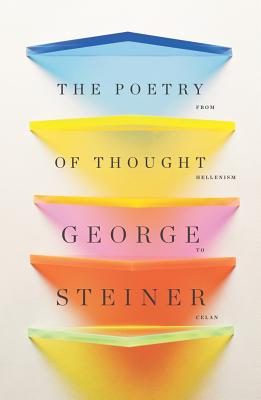 The Poetry of Thought: From Hellenism to Celan, George Steiner