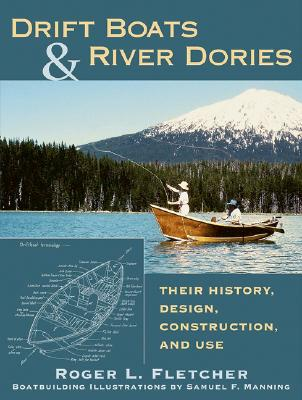Image for Drift Boats & River Dories: Their History, Design, Construction, and Use