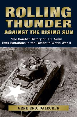 Image for Rolling Thunder against the Rising Sun: The Combat History of U.S. Army Tank Battalions in the Pacific in WWII