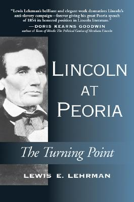 Lincoln at Peoria: The Turning Point, Lehrman, Lewis E.