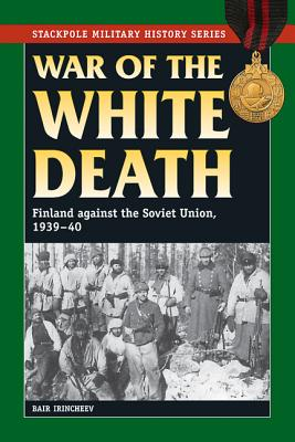 Image for War of the White Death: Finland against the Soviet Union, 1939-40 (Stackpole Military History Series)