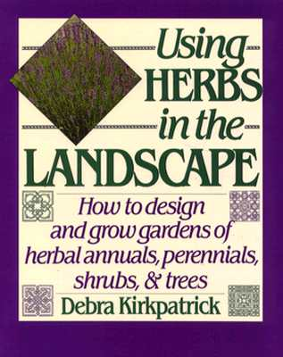 Image for Using Herbs in the Landscape: How to Design and Grow Gardens of Herbal Annuals, Perennials, Shrubs, & Trees