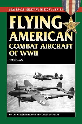 Flying American Combat Aircraft of WW II: 1939-1945 (Stackpole Military History Series), HIGHAM, Robin D. S.