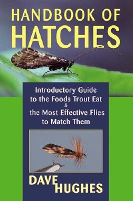 Handbook Of Hatches: Introductory Guide to the Foods Trout Eat & the Most Effective Flies to Match Them, Hughes, Dave