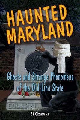 Haunted Maryland: Ghosts and Strange Phenomena of the Old Line State (Haunted Series), Okonowicz, Ed