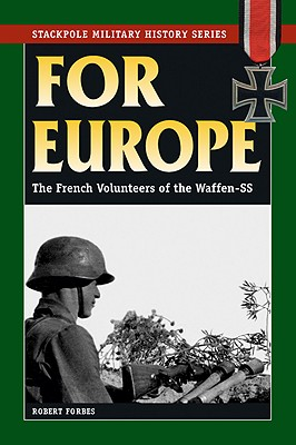 Image for For Europe: The French Volunteers of the Waffen-SS (Stackpole Military History Series)