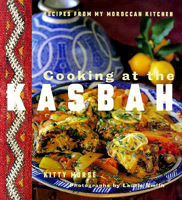 Image for Cooking at the Kasbah: Recipes from My Moroccan Kitchen