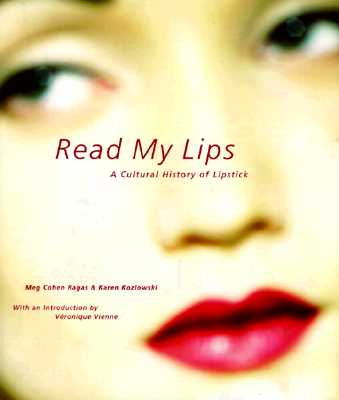 Image for Read My Lips: A Cultural History of Lipstick