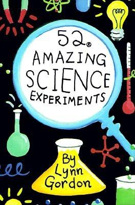 52 Amazing Science Experiments (52 Series), Lynn Gordon; Jessica Hurley