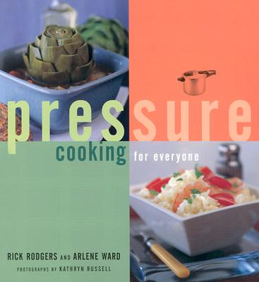 Pressure Cooking for Everyone, Rodgers, Rick; Ward, Arlene