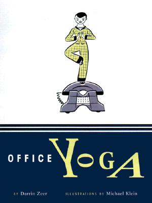 Office Yoga: Simple Stretches for Busy People, Zeer,Darrin/ Klein,Michael