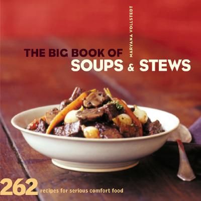 Image for The Big Book of Soups and Stews: 262 Recipes for Serious Comfort Food