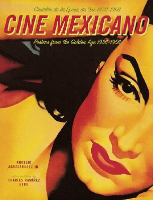 Cine Mexicano: Posters from the Golden Age 1936-1956/Carteles de la Epoca de Oro 1936-1956, Rogelio Agrasanchez; Charles Ramírez Berg
