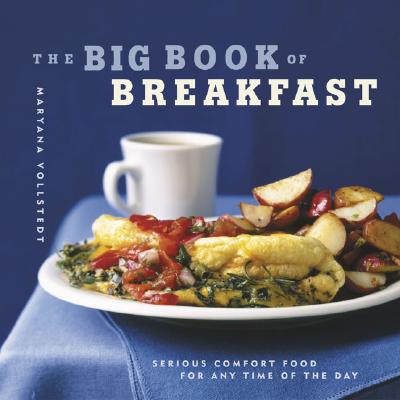 The Big Book of Breakfast: Serious Comfort Food for Any Time of the Day, Vollstedt, Maryana