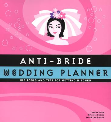 Image for Anti-Bride Wedding Planner: Hip Tools and Tips for Getting Hitched
