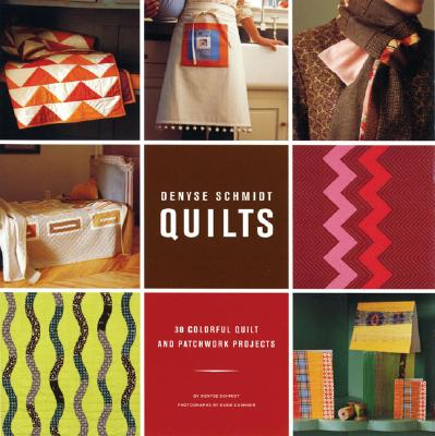 Image for Denyse Schmidt Quilts: 30 Colorful Quilt and Patchwork Projects