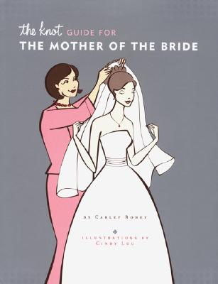 The Knot Guide For The Mother of the Bride, Roney, Carley; Luu, Cindy [Illustrator]