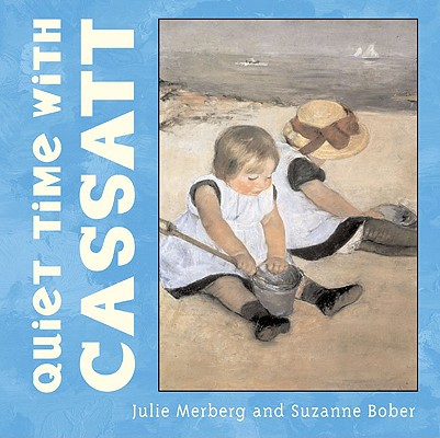 Quiet Time with Cassatt (Mini Masters), Julie Merberg, Suzanne Bober