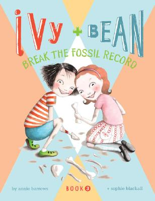 Image for Ivy and Bean: Break the Fossil Record - Book 3 (Ivy & Bean)