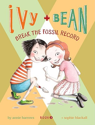 IVY + BEAN BREAK THE FOSSIL RECORD (IVY + BEAN, NO 3), BARROWS, ANNIE
