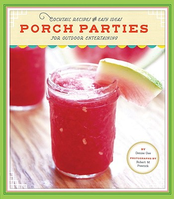 Image for Porch Parties: Cocktail Recipes and Easy Ideas for Outdoor Entertaining